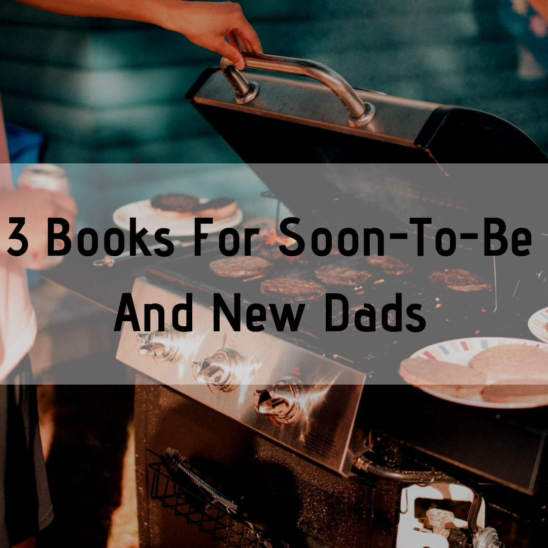 3 Books For Soon-To-Be And New Dad