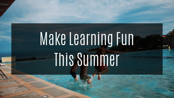 Make Learning Fun This Summer